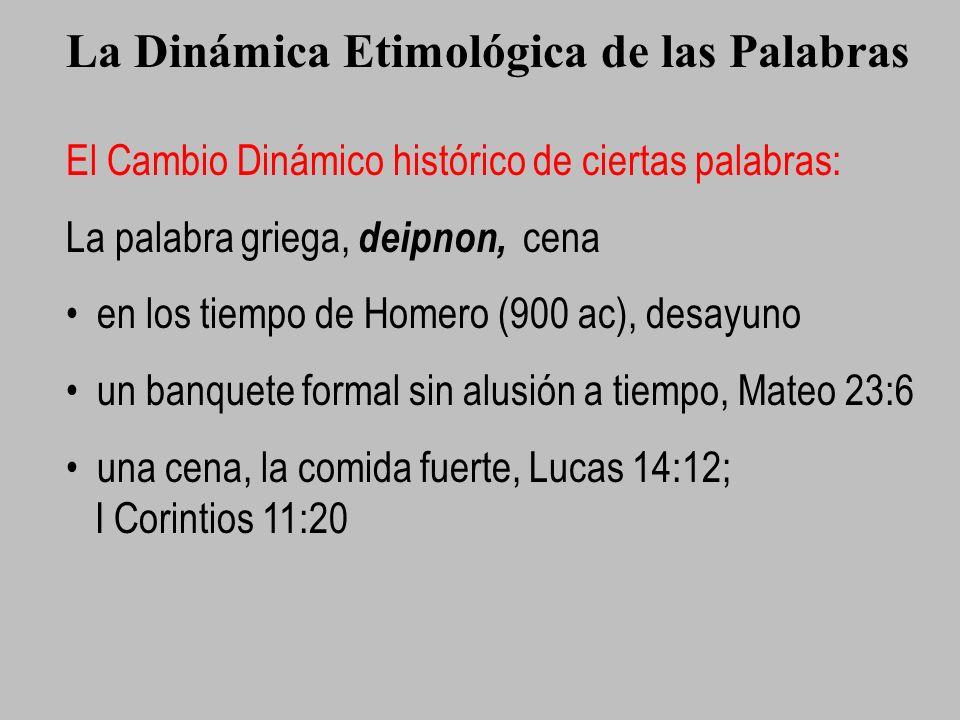 La Dinámica Etimológica de las Palabras El Cambio Dinámico histórico de ciertas palabras: La palabra griega, deipnon, cena en los tiempo de Homero (90