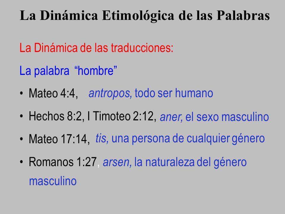 La Dinámica de las traducciones: La palabra hombre Mateo 4:4, Hechos 8:2, I Timoteo 2:12, Mateo 17:14, Romanos 1:27, La Dinámica Etimológica de las Pa