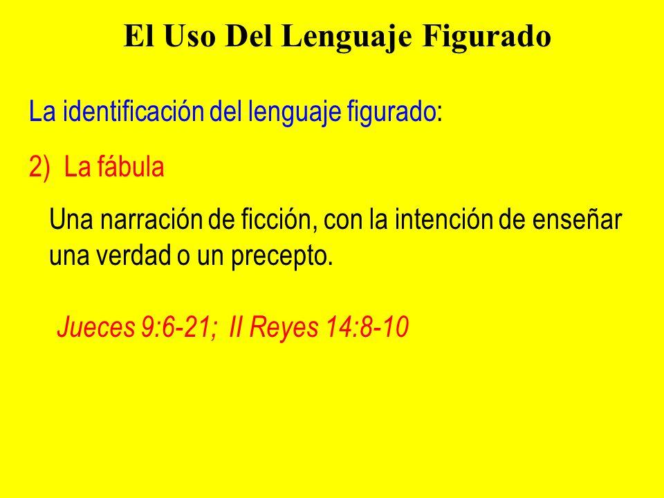 La identificación del lenguaje figurado: El Uso Del Lenguaje Figurado Jueces 9:6-21; II Reyes 14:8-10 2) La fábula Una narración de ficción, con la in