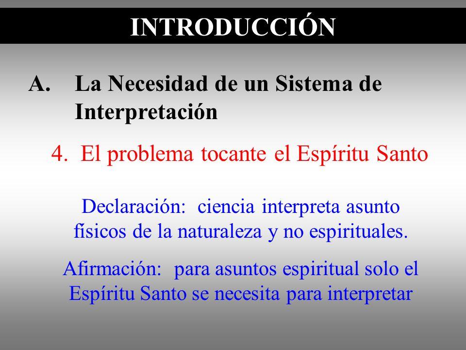 A.La Necesidad de un Sistema de Interpretación INTRODUCCIÓN Declaración: ciencia interpreta asunto físicos de la naturaleza y no espirituales. Afirmac