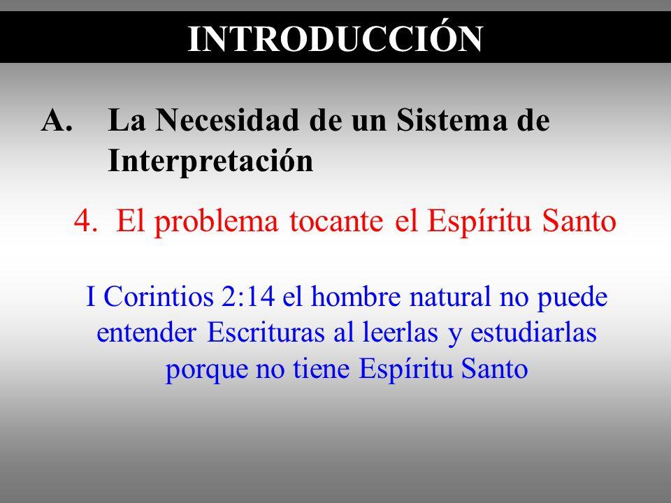 A.La Necesidad de un Sistema de Interpretación INTRODUCCIÓN I Corintios 2:14 el hombre natural no puede entender Escrituras al leerlas y estudiarlas p