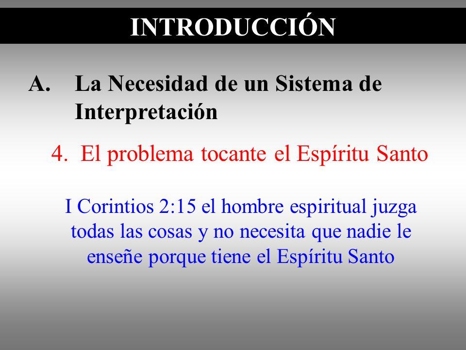 A.La Necesidad de un Sistema de Interpretación INTRODUCCIÓN I Corintios 2:15 el hombre espiritual juzga todas las cosas y no necesita que nadie le ens