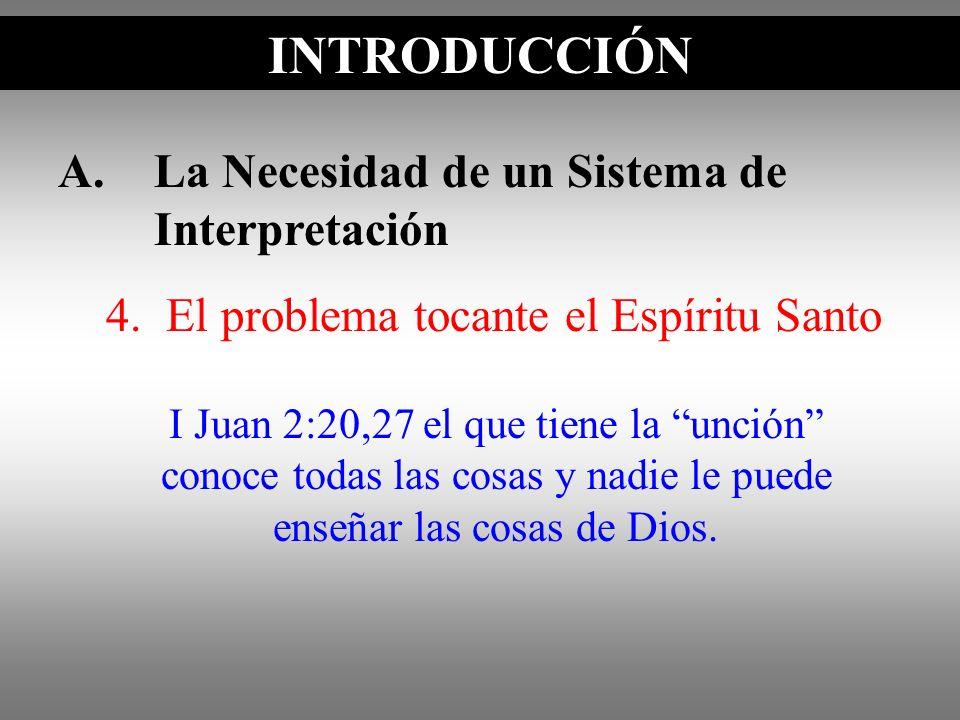 A.La Necesidad de un Sistema de Interpretación INTRODUCCIÓN I Juan 2:20,27 el que tiene la unción conoce todas las cosas y nadie le puede enseñar las