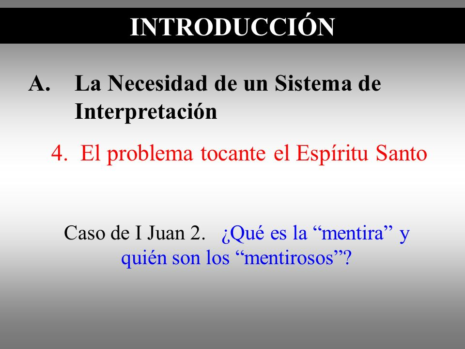A.La Necesidad de un Sistema de Interpretación INTRODUCCIÓN Caso de I Juan 2. ¿Qué es la mentira y quién son los mentirosos? INTRODUCCIÓN 4. El proble
