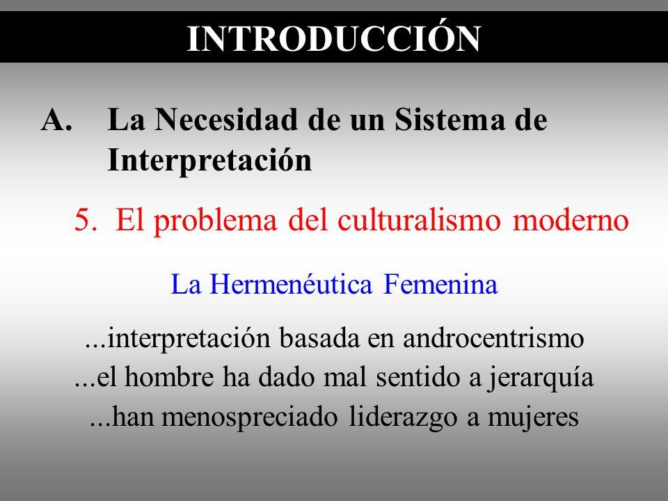 A.La Necesidad de un Sistema de Interpretación 5. El problema del culturalismo moderno INTRODUCCIÓN La Hermenéutica Femenina...interpretación basada e