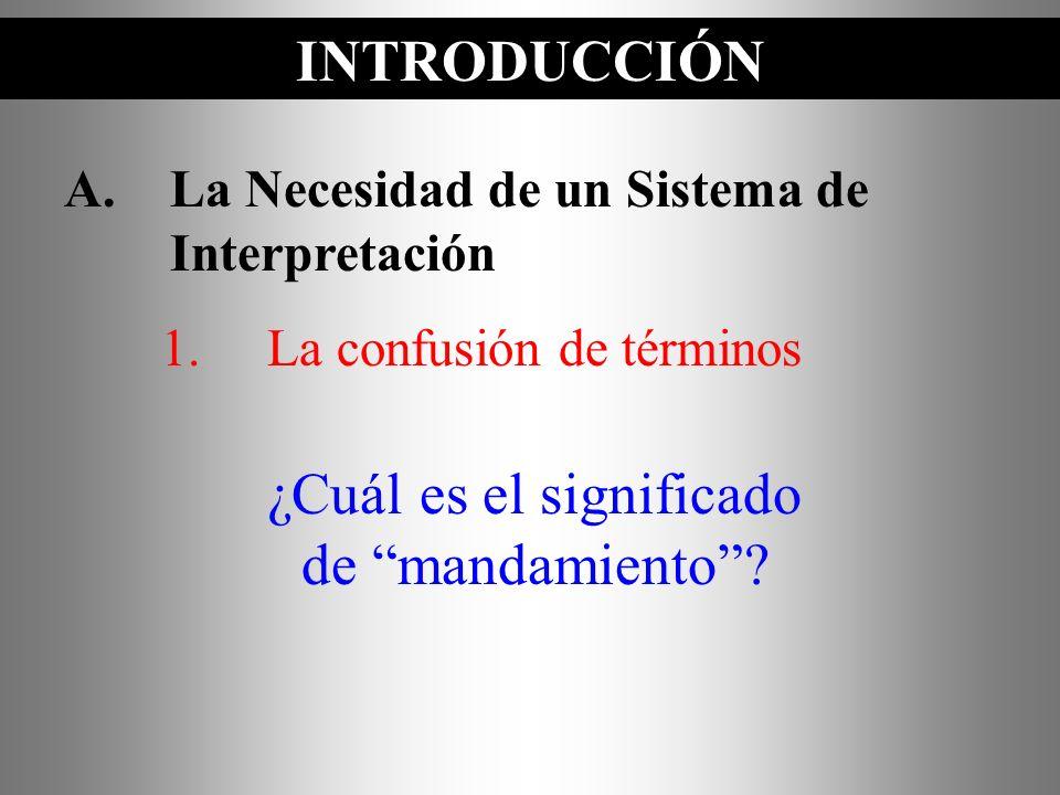 A.La Necesidad de un Sistema de Interpretación 1.La confusión de términos ¿Cuál es el significado de mandamiento? INTRODUCCIÓN
