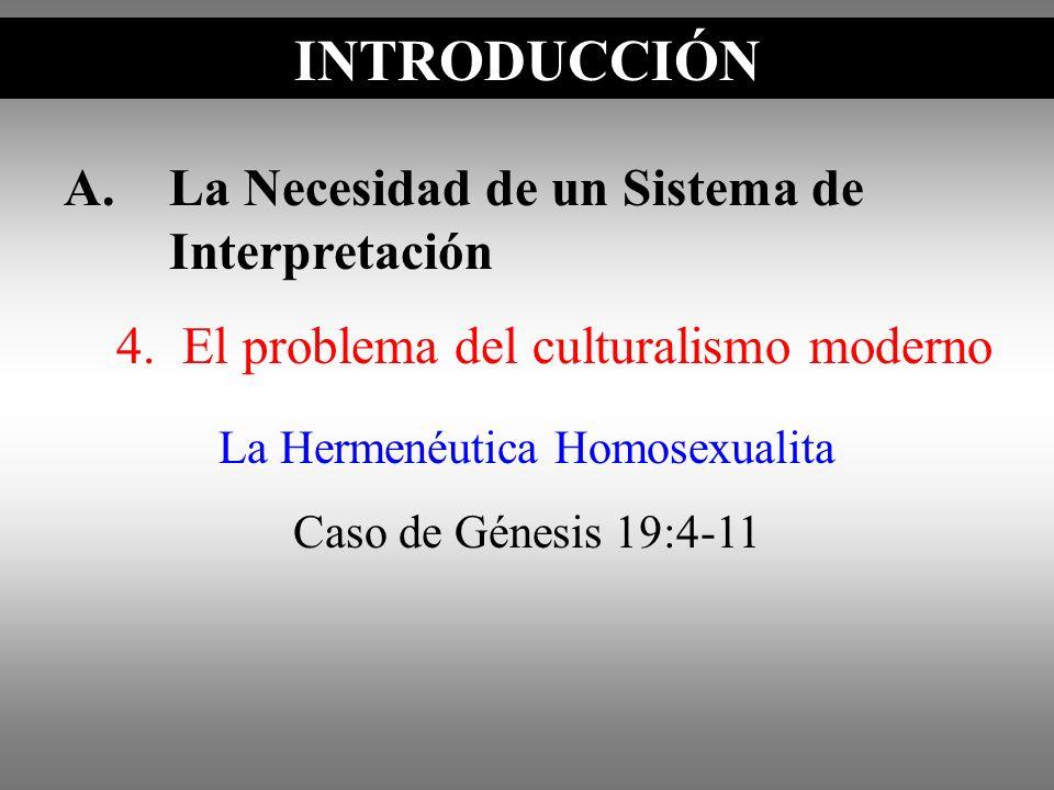 A.La Necesidad de un Sistema de Interpretación 4. El problema del culturalismo moderno INTRODUCCIÓN La Hermenéutica Homosexualita Caso de Génesis 19:4