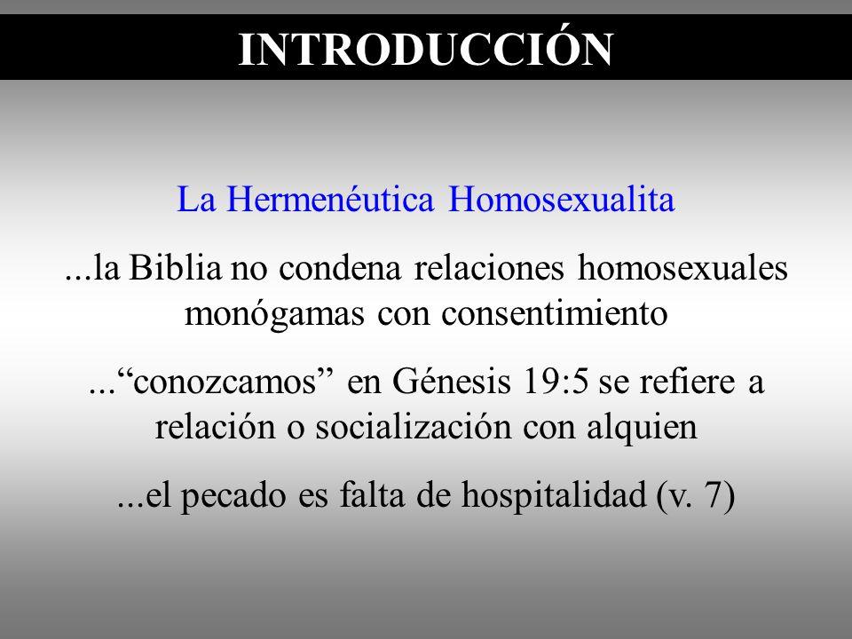 INTRODUCCIÓN La Hermenéutica Homosexualita...la Biblia no condena relaciones homosexuales monógamas con consentimiento...conozcamos en Génesis 19:5 se