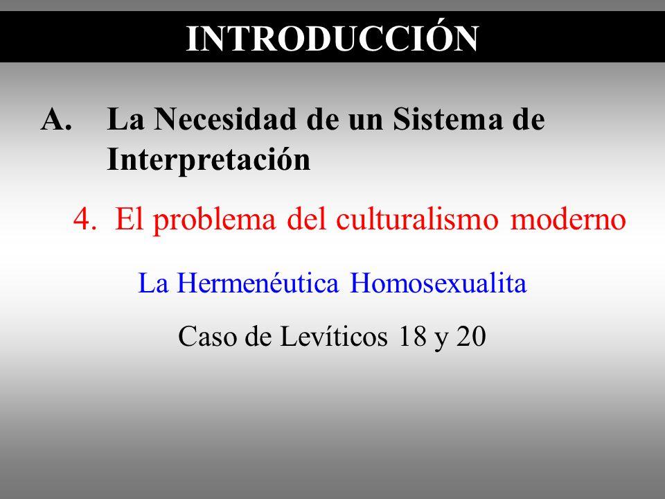 A.La Necesidad de un Sistema de Interpretación 4. El problema del culturalismo moderno INTRODUCCIÓN La Hermenéutica Homosexualita Caso de Levíticos 18