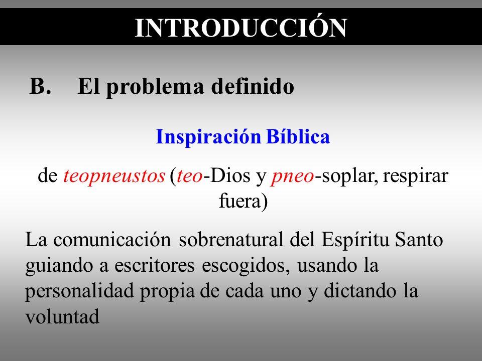 B.El problema definido INTRODUCCIÓN Inspiración Bíblica de teopneustos (teo-Dios y pneo-soplar, respirar fuera) La comunicación sobrenatural del Espír