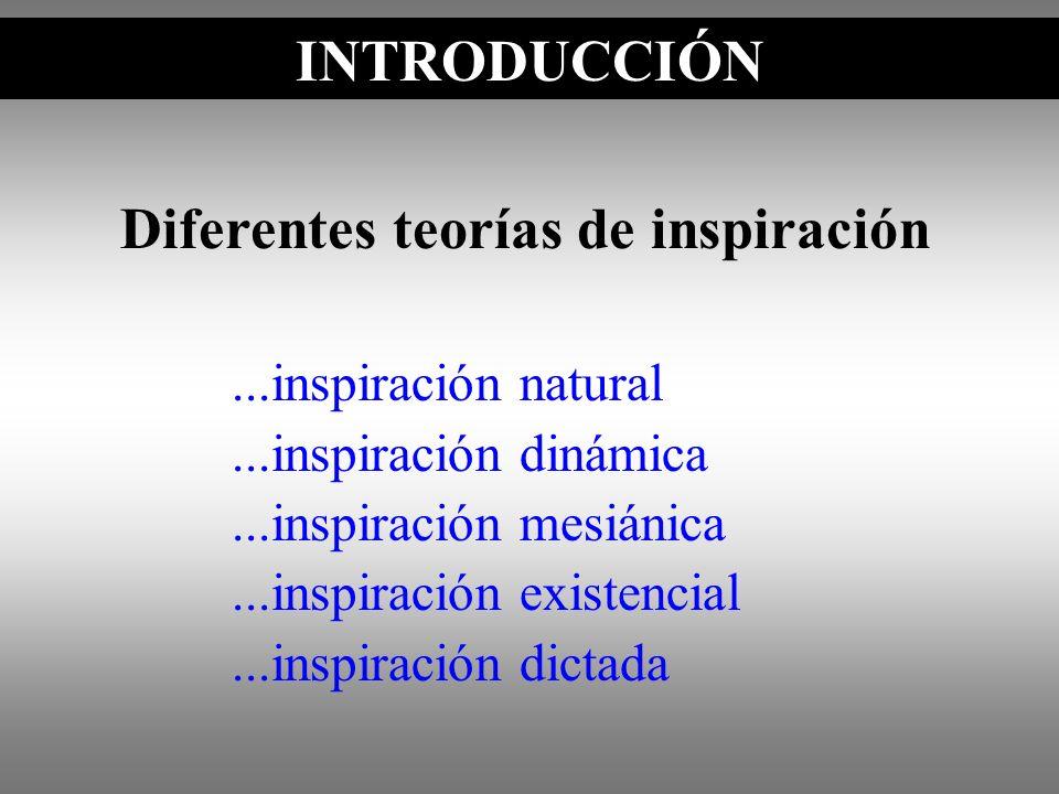 INTRODUCCIÓN Diferentes teorías de inspiración...inspiración natural...inspiración dinámica...inspiración mesiánica...inspiración existencial...inspir
