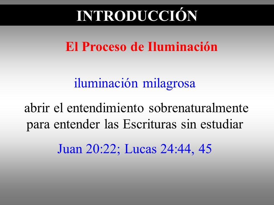INTRODUCCIÓN iluminación milagrosa abrir el entendimiento sobrenaturalmente para entender las Escrituras sin estudiar Juan 20:22; Lucas 24:44, 45 El P