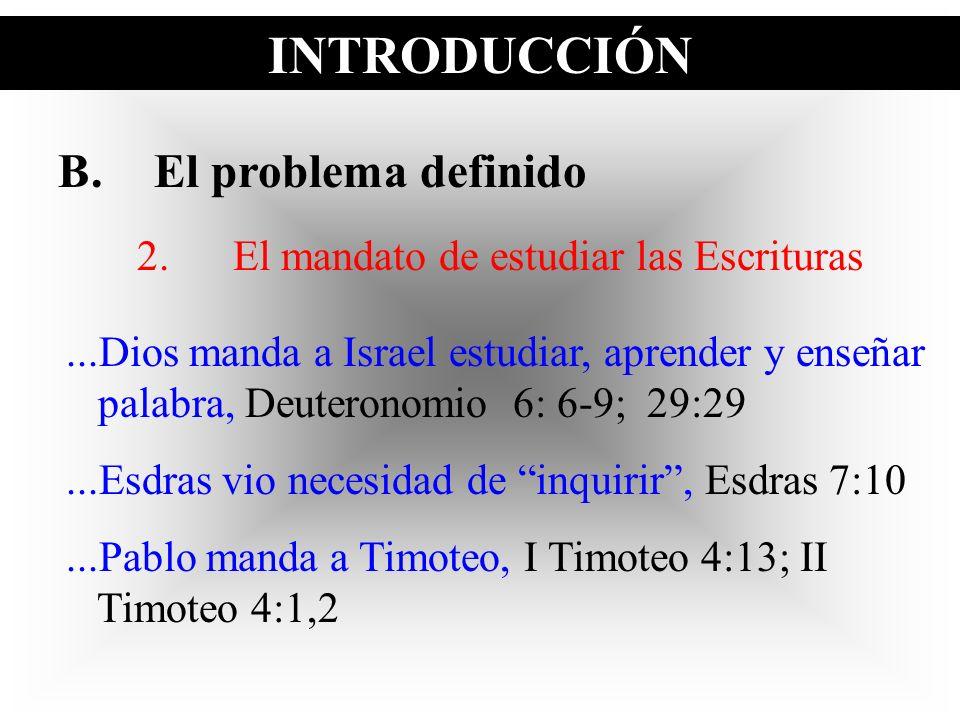 INTRODUCCIÓN B.El problema definido 2.El mandato de estudiar las Escrituras...Dios manda a Israel estudiar, aprender y enseñar palabra, Deuteronomio 6