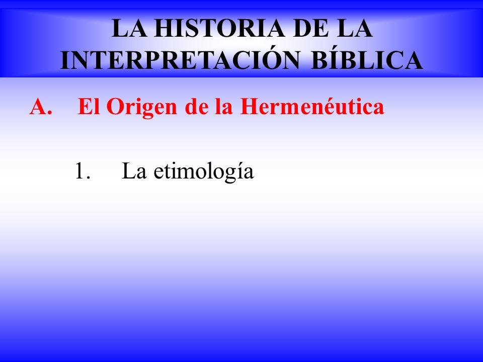 A.El Origen de la Hermenéutica 1.La etimología LA HISTORIA DE LA INTERPRETACIÓN BÍBLICA