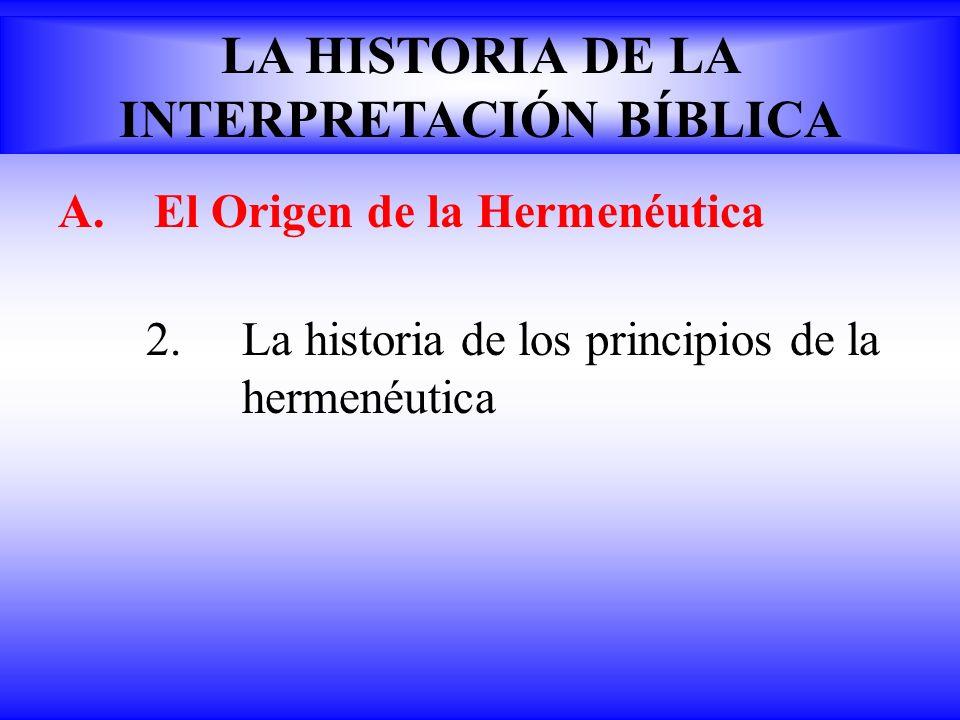 A.El Origen de la Hermenéutica 2.La historia de los principios de la hermenéutica LA HISTORIA DE LA INTERPRETACIÓN BÍBLICA
