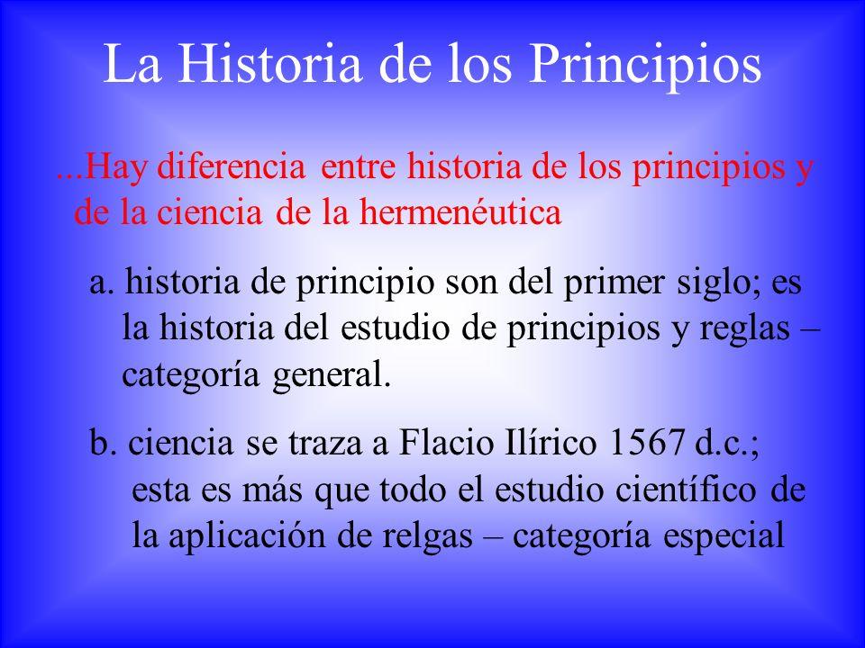 La Historia de los Principios...Hay diferencia entre historia de los principios y de la ciencia de la hermenéutica a. historia de principio son del pr
