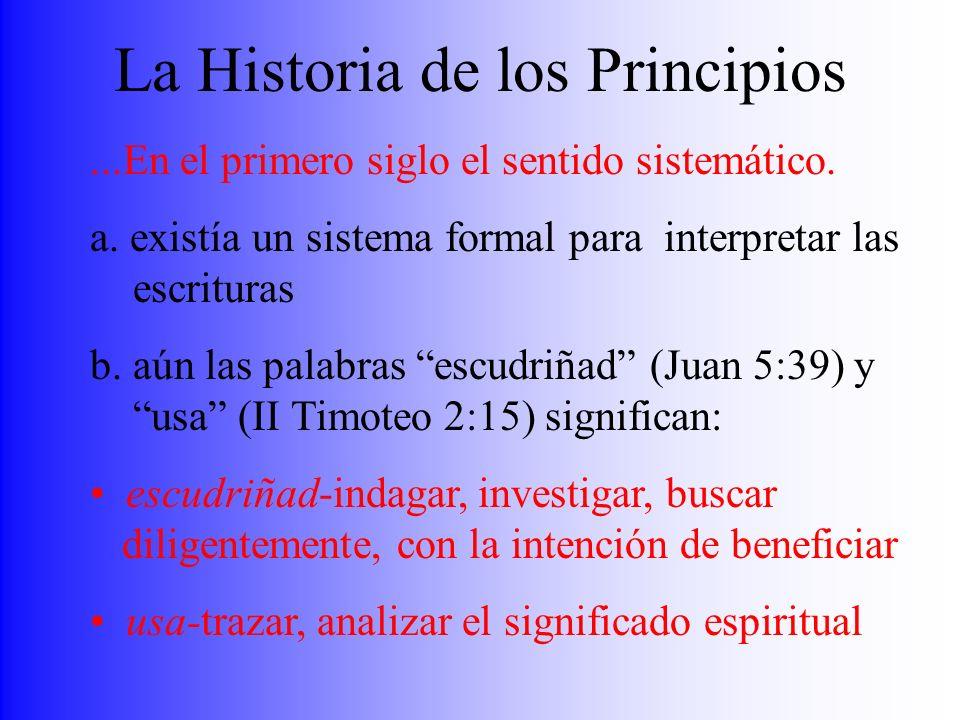 La Historia de los Principios...En el primero siglo el sentido sistemático. a. existía un sistema formal para interpretar las escrituras b. aún las pa