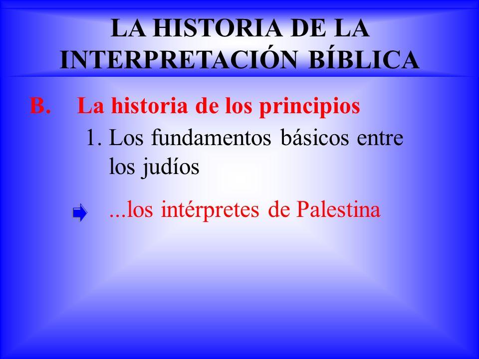 B.La historia de los principios 1.Los fundamentos básicos entre los judíos...los intérpretes de Palestina LA HISTORIA DE LA INTERPRETACIÓN BÍBLICA