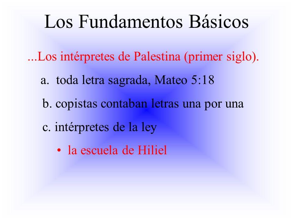 Los Fundamentos Básicos...Los intérpretes de Palestina (primer siglo). a. toda letra sagrada, Mateo 5:18 b. copistas contaban letras una por una c. in