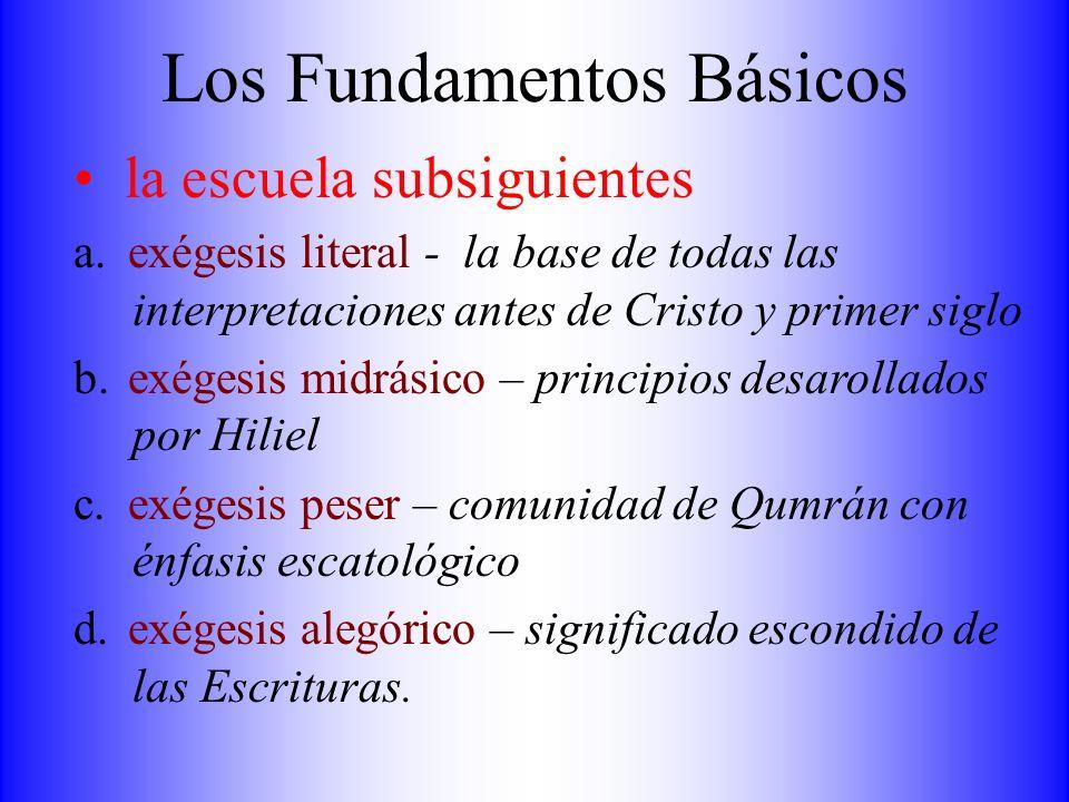 Los Fundamentos Básicos la escuela subsiguientes a.exégesis literal - la base de todas las interpretaciones antes de Cristo y primer siglo b.exégesis