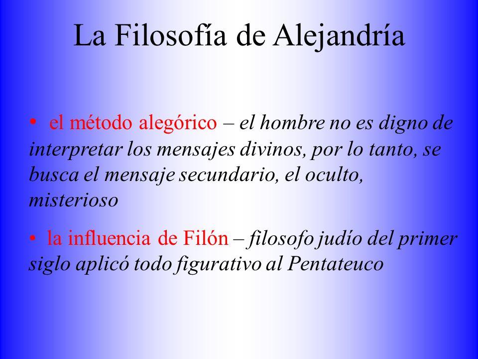 La Filosofía de Alejandría el método alegórico – el hombre no es digno de interpretar los mensajes divinos, por lo tanto, se busca el mensaje secundar