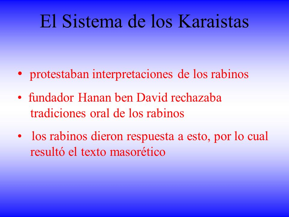 El Sistema de los Karaistas protestaban interpretaciones de los rabinos fundador Hanan ben David rechazaba tradiciones oral de los rabinos los rabinos