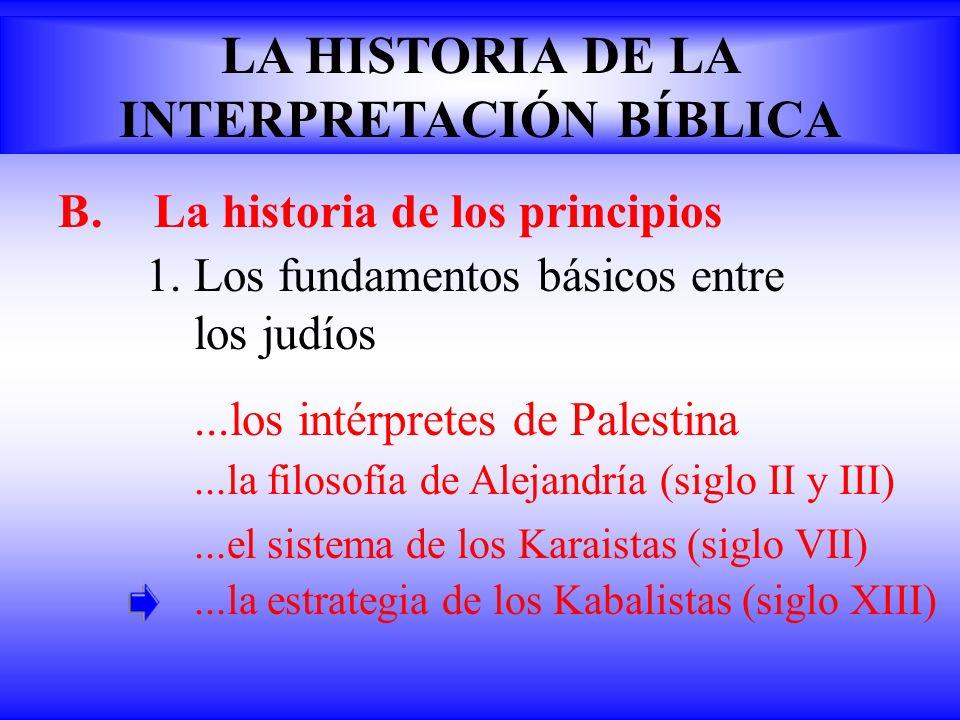 B.La historia de los principios 1.Los fundamentos básicos entre los judíos...los intérpretes de Palestina LA HISTORIA DE LA INTERPRETACIÓN BÍBLICA...l