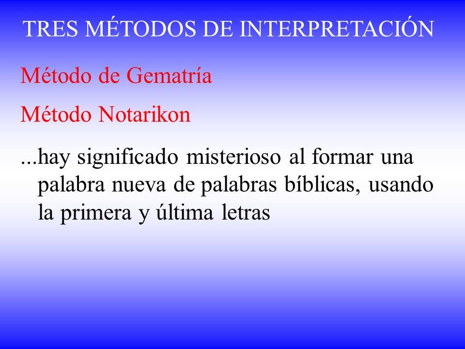 TRES MÉTODOS DE INTERPRETACIÓN Método de Gematría Método Notarikon...hay significado misterioso al formar una palabra nueva de palabras bíblicas, usan