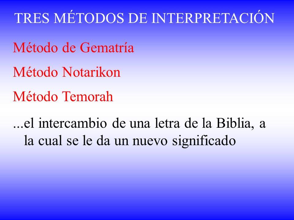 TRES MÉTODOS DE INTERPRETACIÓN Método de Gematría Método Notarikon Método Temorah...el intercambio de una letra de la Biblia, a la cual se le da un nu