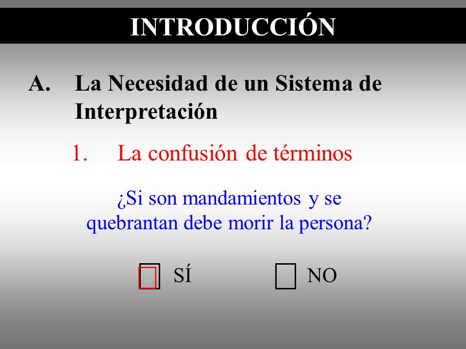 A.La Necesidad de un Sistema de Interpretación 1.La confusión de términos INTRODUCCIÓN SÍNO ¿Debemos obedecer todos los mandamientos del Nuevo Testamento?
