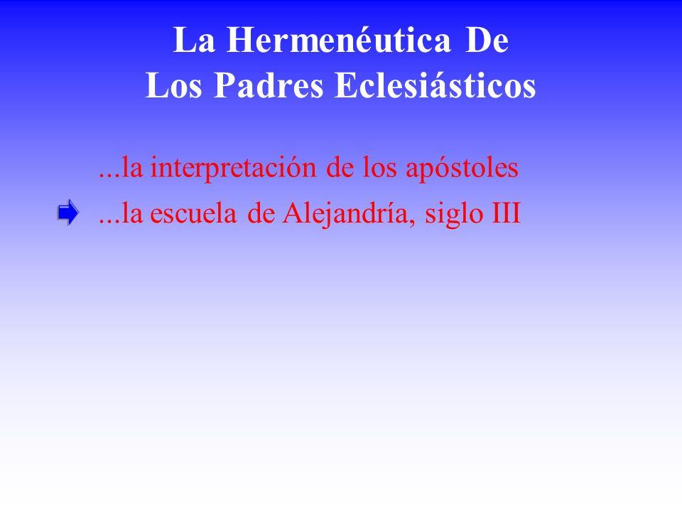 La Hermenéutica De Los Padres Eclesiásticos...la escuela de Alejandría, siglo III...la interpretación de los apóstoles