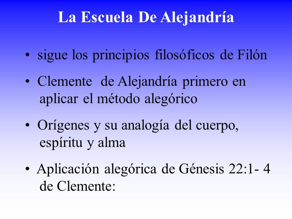 La Escuela De Alejandría sigue los principios filosóficos de Filón Clemente de Alejandría primero en aplicar el método alegórico Orígenes y su analogí
