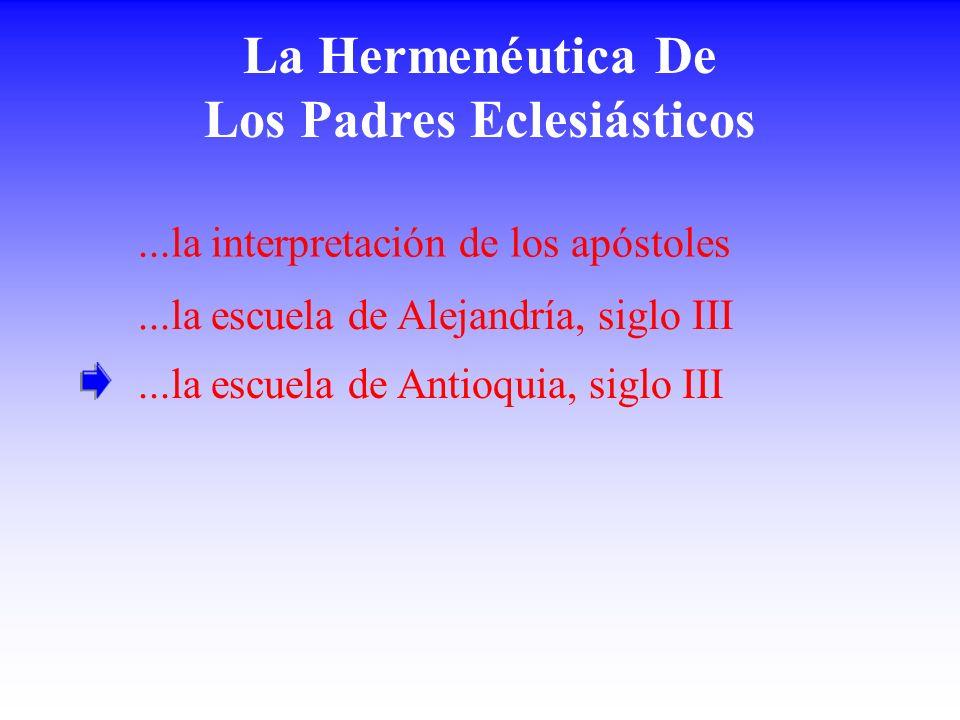 La Hermenéutica De Los Padres Eclesiásticos...la escuela de Alejandría, siglo III...la escuela de Antioquia, siglo III...la interpretación de los após