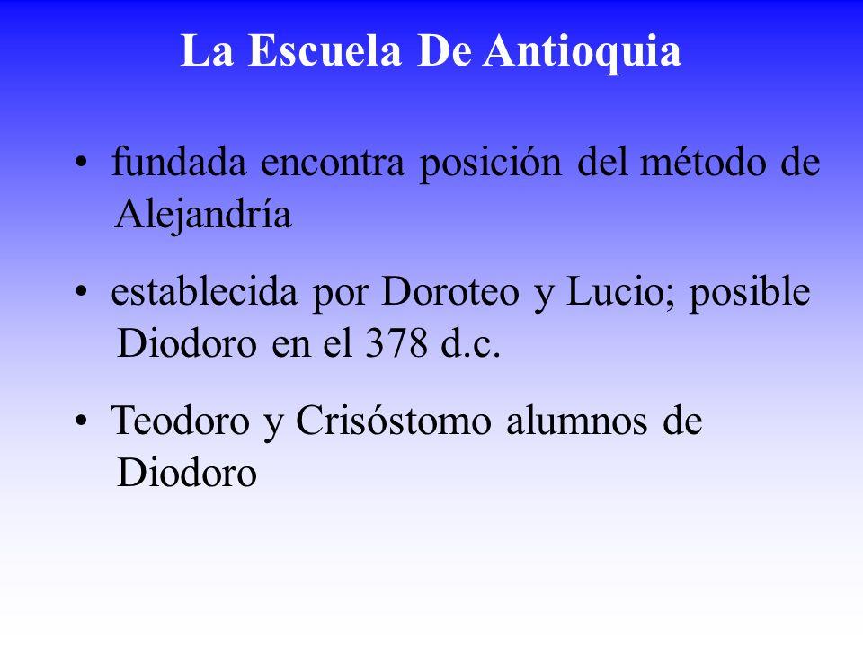 La Escuela De Antioquia fundada encontra posición del método de Alejandría establecida por Doroteo y Lucio; posible Diodoro en el 378 d.c. Teodoro y C
