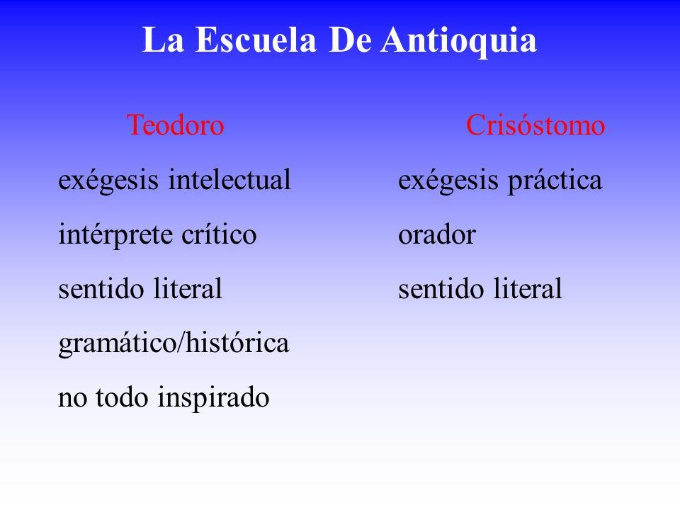 La Escuela De Antioquia TeodoroCrisóstomo exégesis intelectualexégesis práctica intérprete críticoorador sentido literalsentido literal gramático/hist