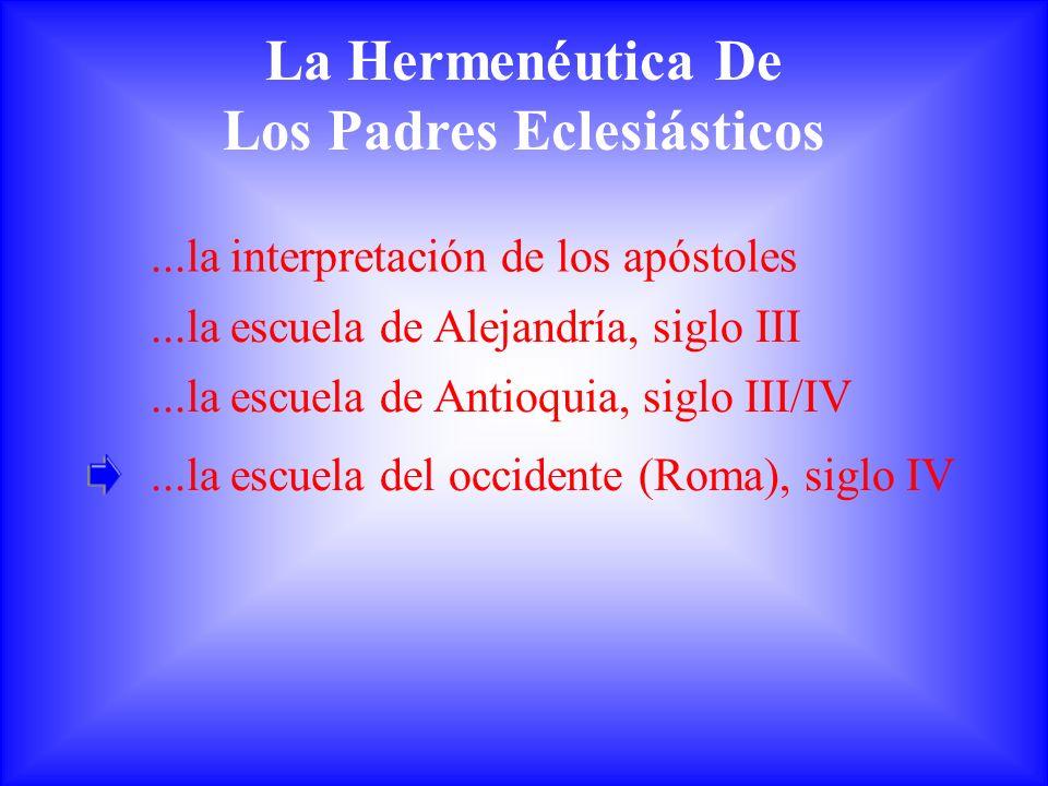 La Hermenéutica De Los Padres Eclesiásticos...la escuela de Alejandría, siglo III...la escuela de Antioquia, siglo III/IV...la escuela del occidente (