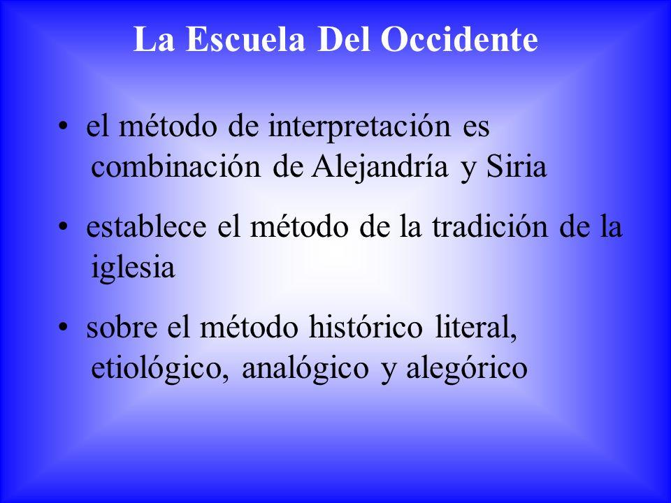 La Escuela Del Occidente el método de interpretación es combinación de Alejandría y Siria establece el método de la tradición de la iglesia sobre el m