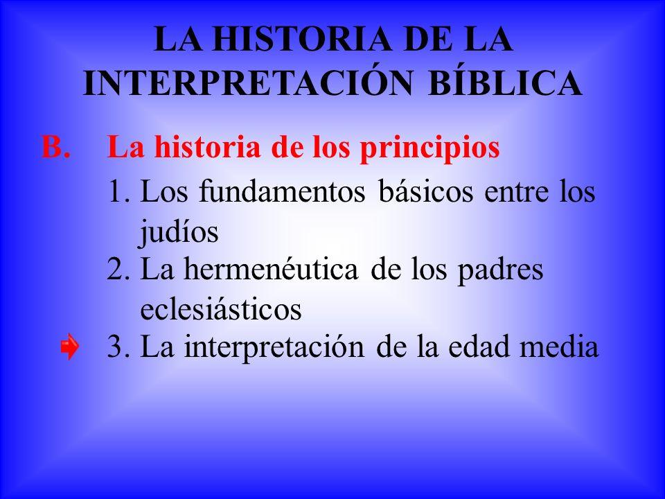 B.La historia de los principios 1.Los fundamentos básicos entre los judíos LA HISTORIA DE LA INTERPRETACIÓN BÍBLICA 2. La hermenéutica de los padres e