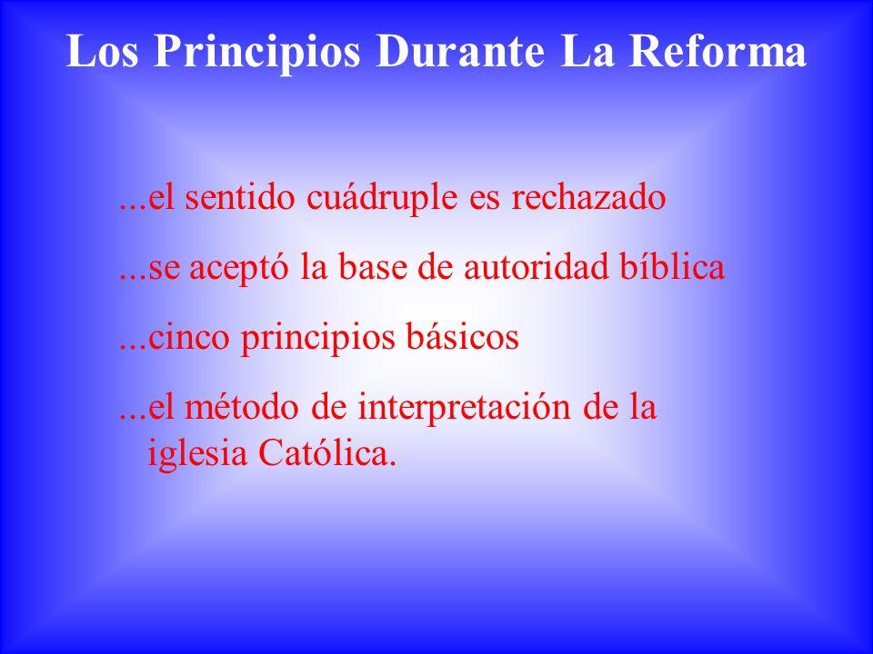 Los Principios Durante La Reforma...el sentido cuádruple es rechazado...se aceptó la base de autoridad bíblica...cinco principios básicos...el método
