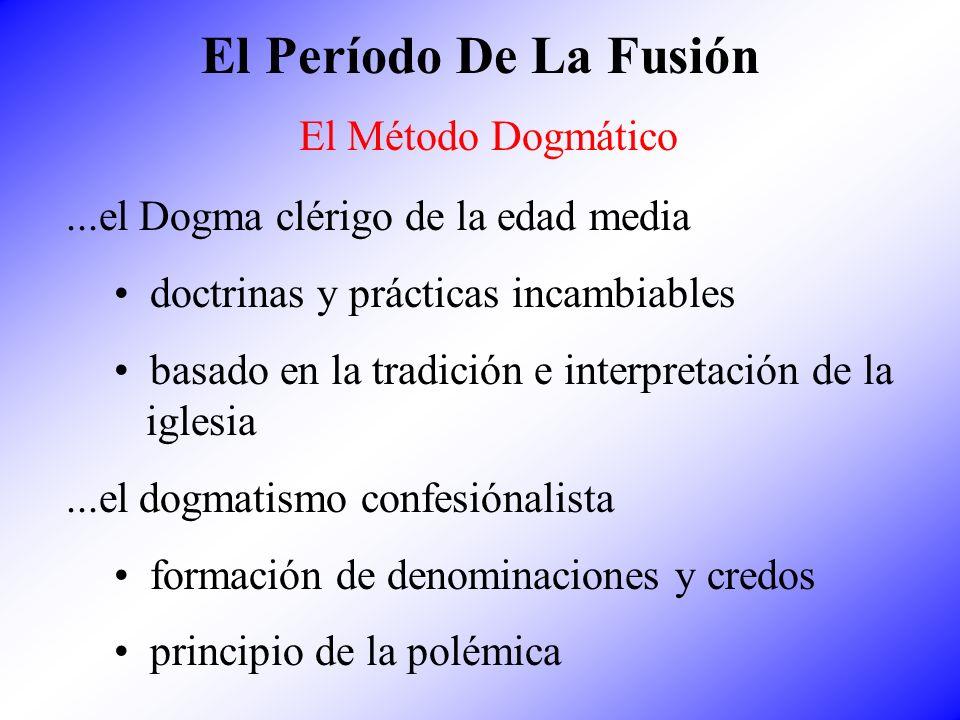 El Período De La Fusión El Método Dogmático...el Dogma clérigo de la edad media doctrinas y prácticas incambiables basado en la tradición e interpreta