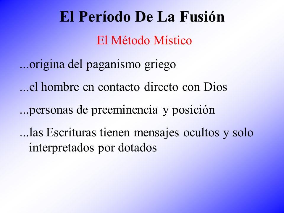 El Período De La Fusión El Método Místico...origina del paganismo griego...el hombre en contacto directo con Dios...personas de preeminencia y posició