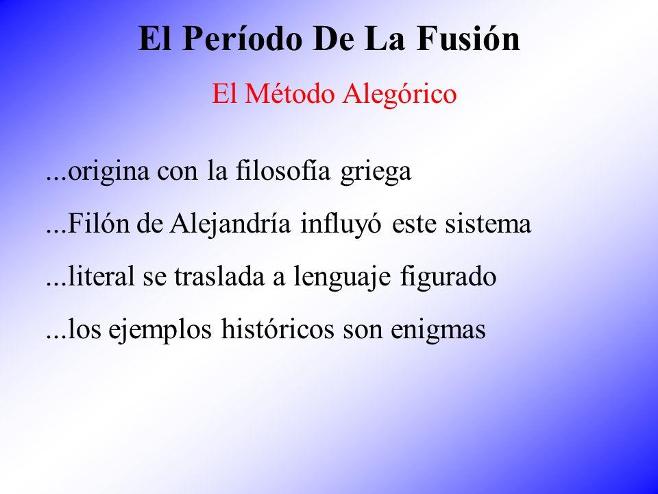 El Período De La Fusión El Método Alegórico...origina con la filosofía griega...Filón de Alejandría influyó este sistema...literal se traslada a lengu