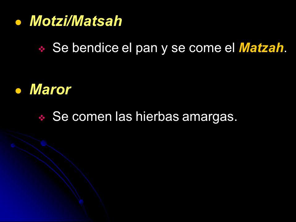 Motzi/Matsah Se bendice el pan y se come el Matzah. Maror Se comen las hierbas amargas.