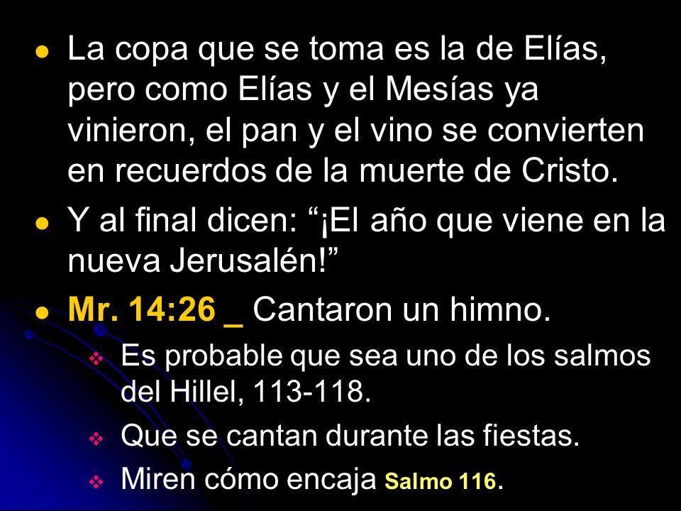 La copa que se toma es la de Elías, pero como Elías y el Mesías ya vinieron, el pan y el vino se convierten en recuerdos de la muerte de Cristo. Y al