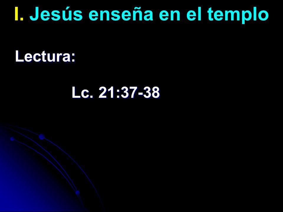 I. Jesús enseña en el temploLectura: Lc. 21:37-38