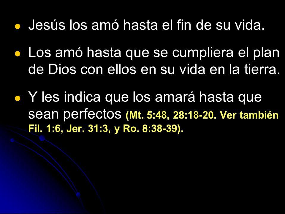 Jesús los amó hasta el fin de su vida. Los amó hasta que se cumpliera el plan de Dios con ellos en su vida en la tierra. Y les indica que los amará ha