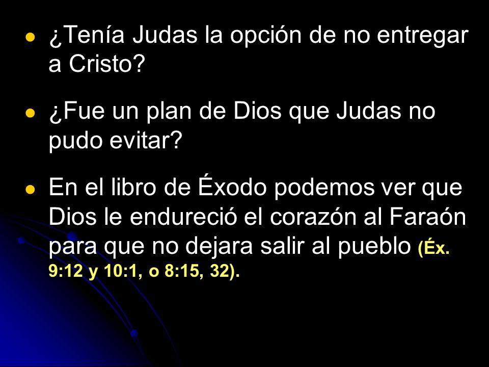 ¿Tenía Judas la opción de no entregar a Cristo? ¿Fue un plan de Dios que Judas no pudo evitar? En el libro de Éxodo podemos ver que Dios le endureció