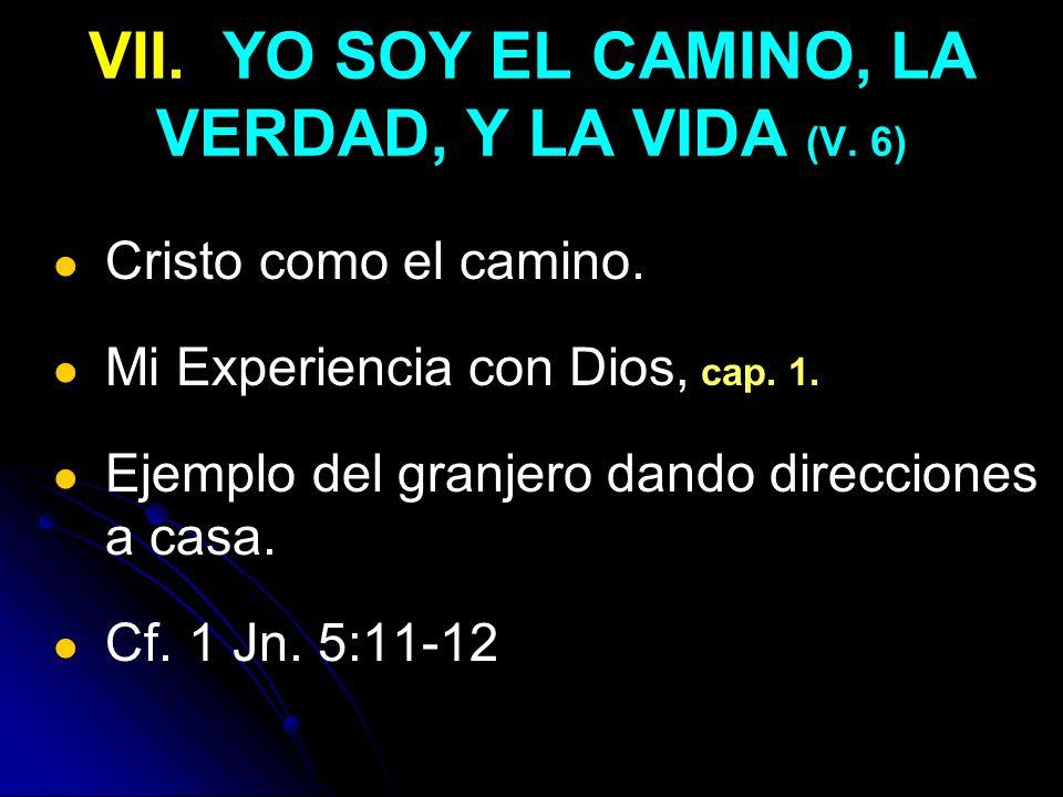 VII. YO SOY EL CAMINO, LA VERDAD, Y LA VIDA (V. 6) Cristo como el camino. Mi Experiencia con Dios, cap. 1. Ejemplo del granjero dando direcciones a ca