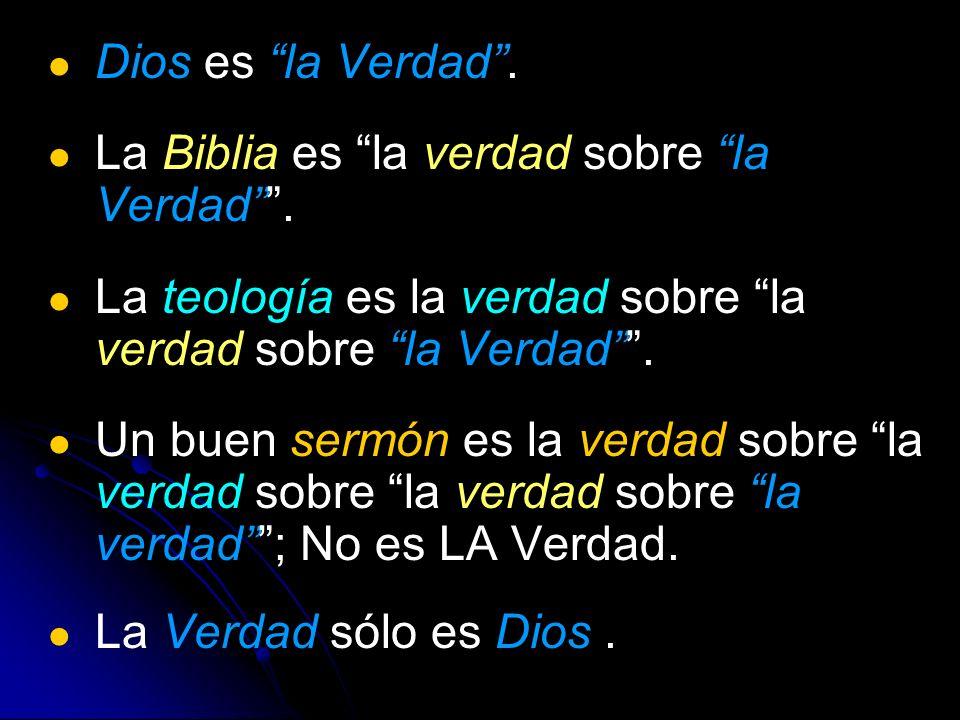 Dios es la Verdad. La Biblia es la verdad sobre la Verdad. La teología es la verdad sobre la verdad sobre la Verdad. Un buen sermón es la verdad sobre