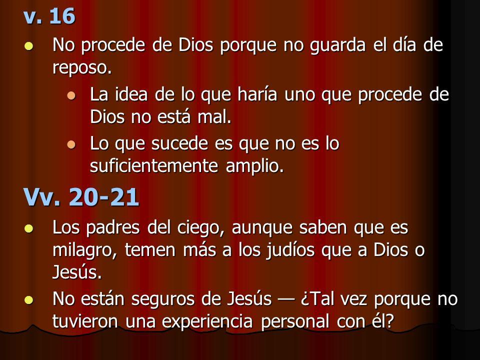 v. 16 No procede de Dios porque no guarda el día de reposo. No procede de Dios porque no guarda el día de reposo. La idea de lo que haría uno que proc